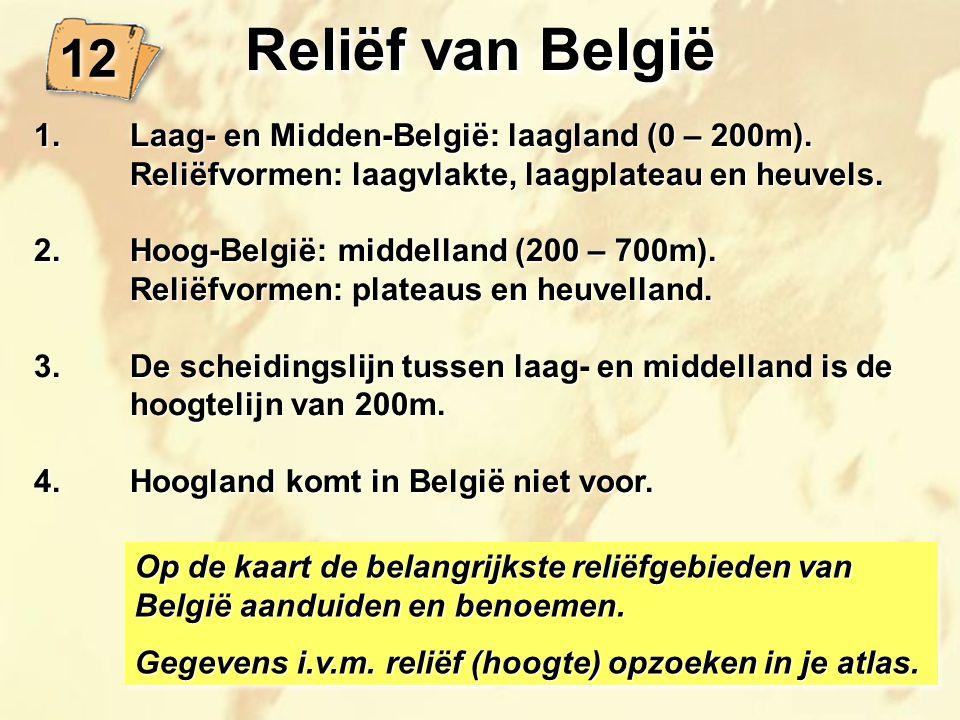 Reliëf van België 12 1. Laag- en Midden-België: laagland (0 – 200m).