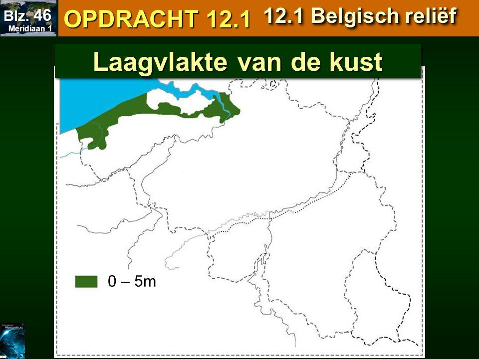 Laagvlakte van de kust OPDRACHT 12.1 12.1 Belgisch reliëf 0 – 5m