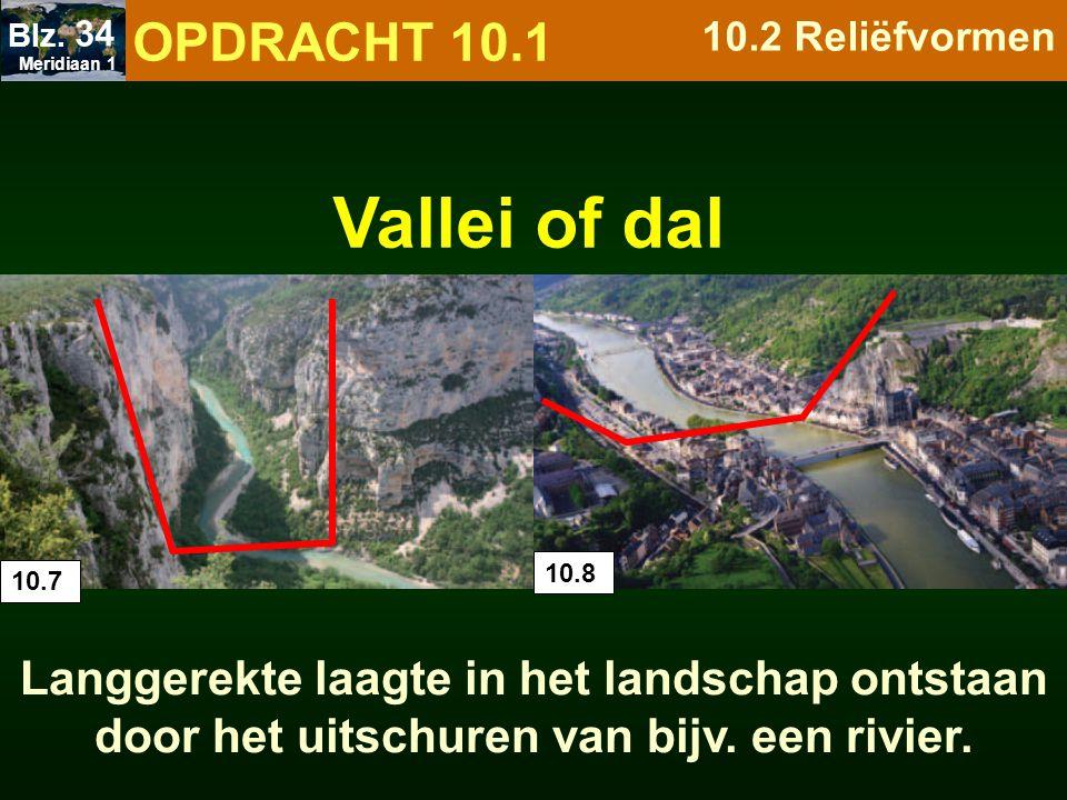 OPDRACHT 10.1 10.2 Reliëfvormen. Meridiaan 1. Blz. 34. Vallei of dal. 10.7. 10.8.