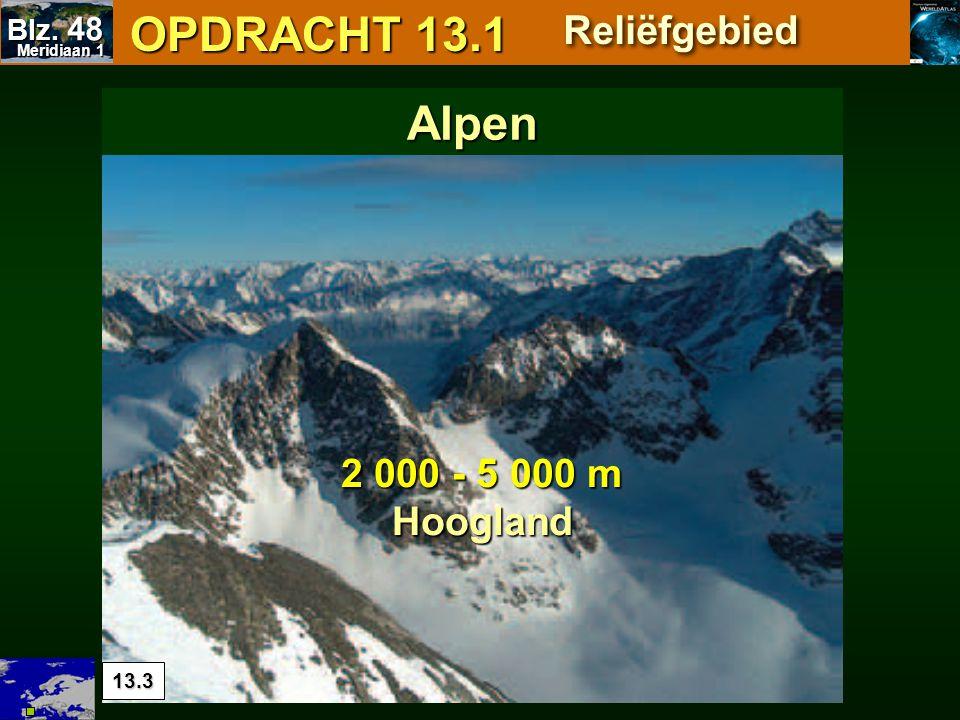 OPDRACHT 13.1 Alpen Reliëfgebied 2 000 - 5 000 m Hoogland Blz. 48 13.3