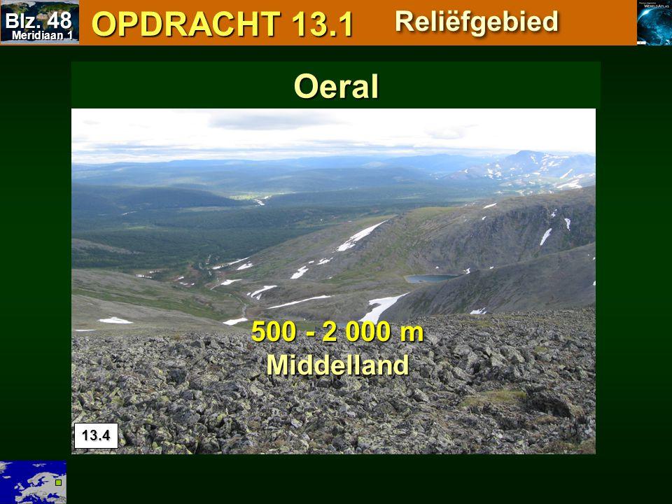 OPDRACHT 13.1 Oeral Reliëfgebied 500 - 2 000 m Middelland Blz. 48 13.4