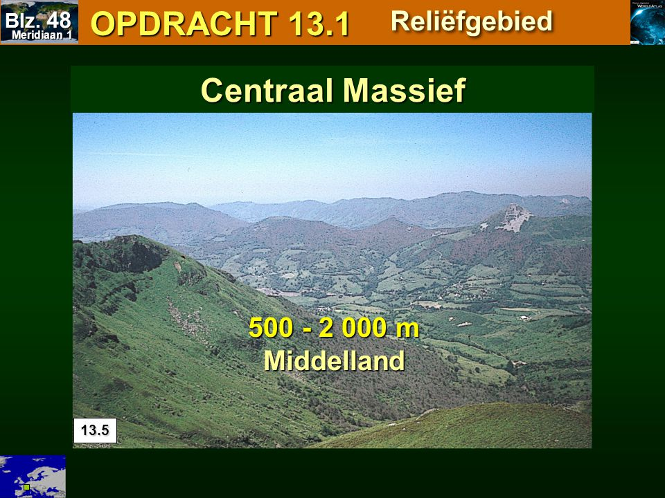 OPDRACHT 13.1 Centraal Massief Reliëfgebied 500 - 2 000 m Middelland