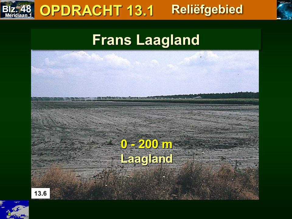OPDRACHT 13.1 Frans Laagland Reliëfgebied 0 - 200 m Laagland Blz. 48