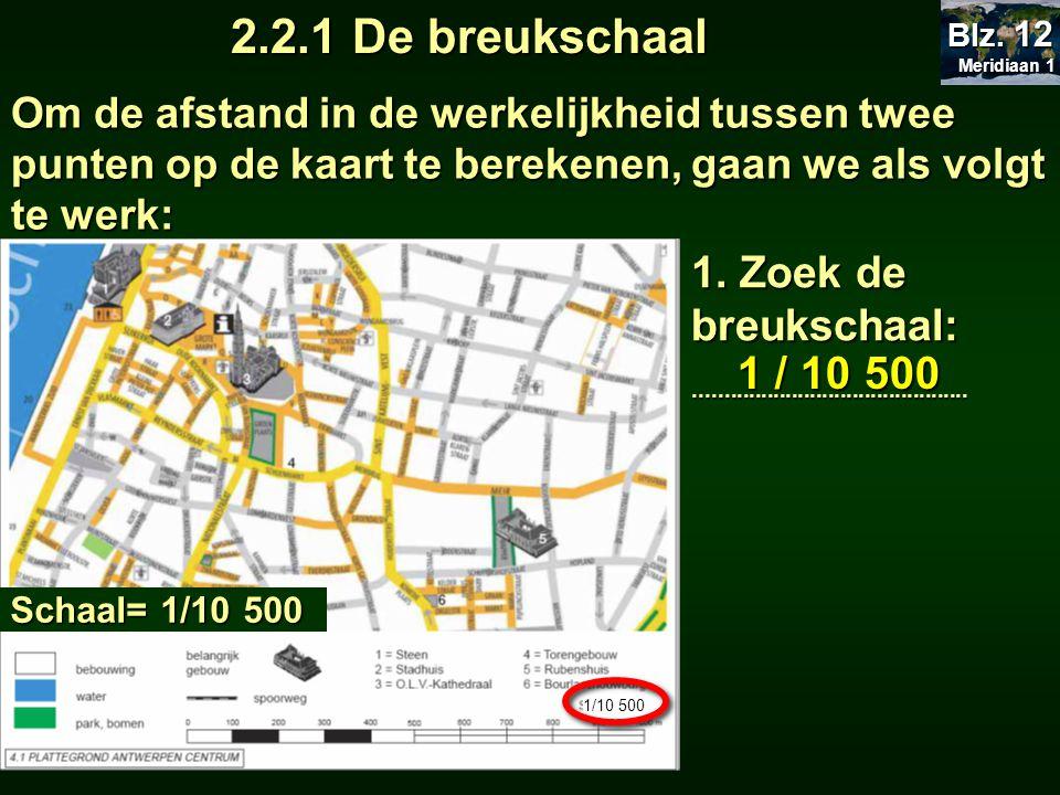 2.2.1 De breukschaal 1 / 10 500 1. Zoek de breukschaal: