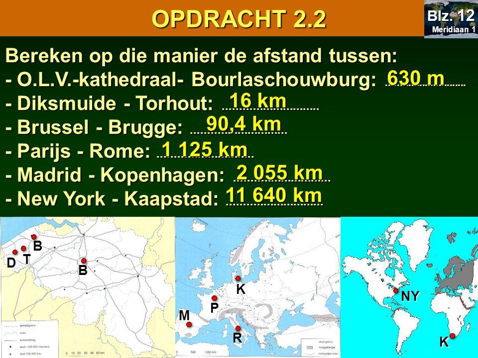 OPDRACHT 2.2 Meridiaan 1. Blz. 12. Bereken op die manier de afstand tussen: - O.L.V.-kathedraal- Bourlaschouwburg: .............................