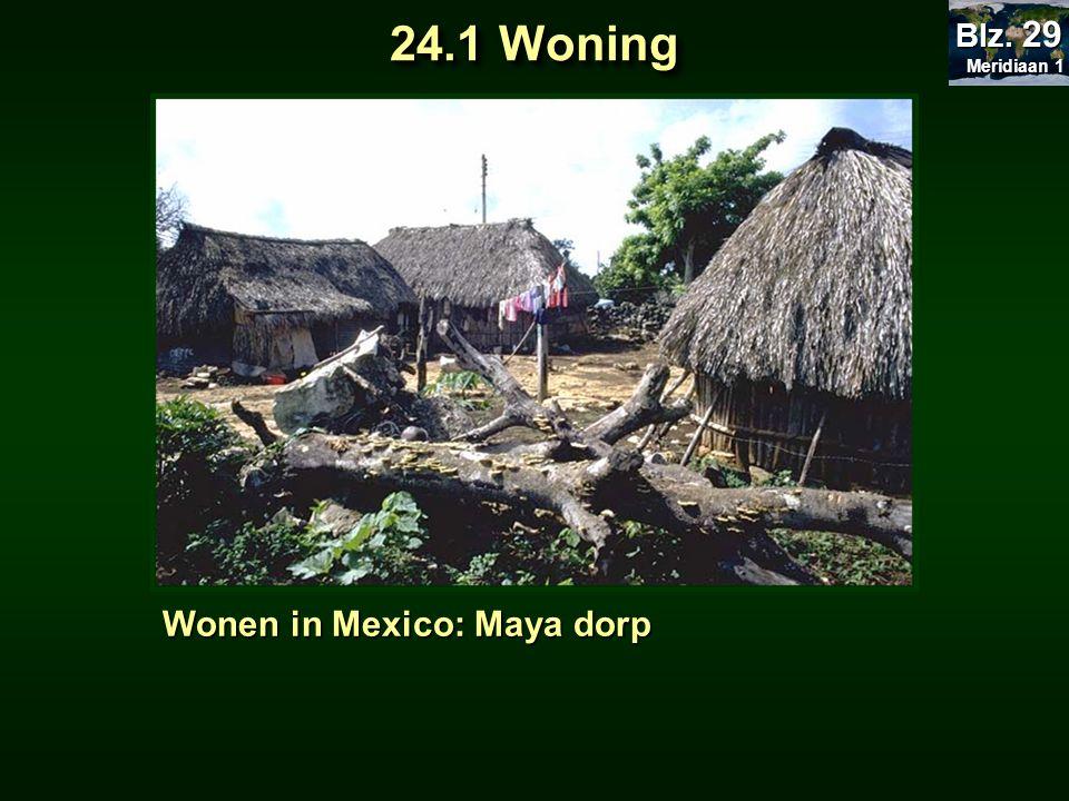 Meridiaan 1 Blz. 29 24.1 Woning Wonen in Mexico: Maya dorp