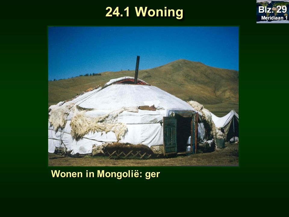 Meridiaan 1 Blz. 29 24.1 Woning Wonen in Mongolië: ger
