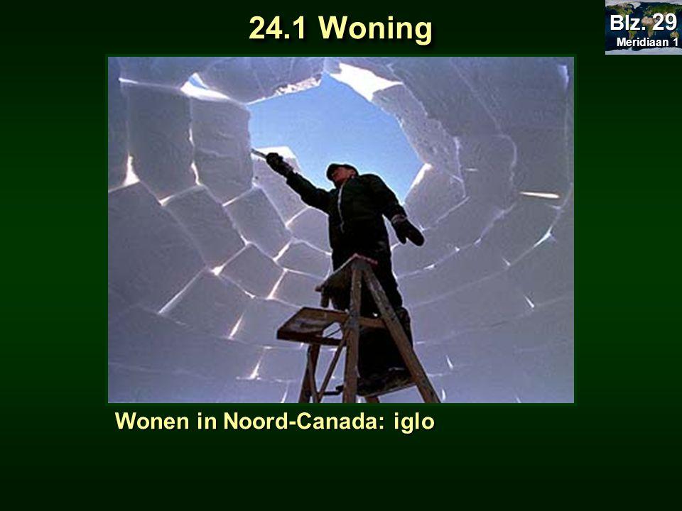 Meridiaan 1 Blz. 29 24.1 Woning Wonen in Noord-Canada: iglo