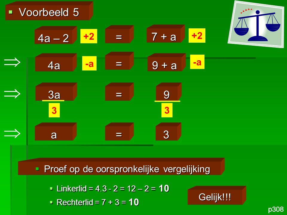    Voorbeeld 5 4a – 2 = 7 + a 4a = 9 + a 3a = 9 a = 3 +2 +2 -a -a 3