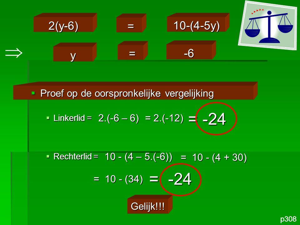 2(y-6) = 10-(4-5y)  y. = -6. Proef op de oorspronkelijke vergelijking. Linkerlid = Rechterlid =