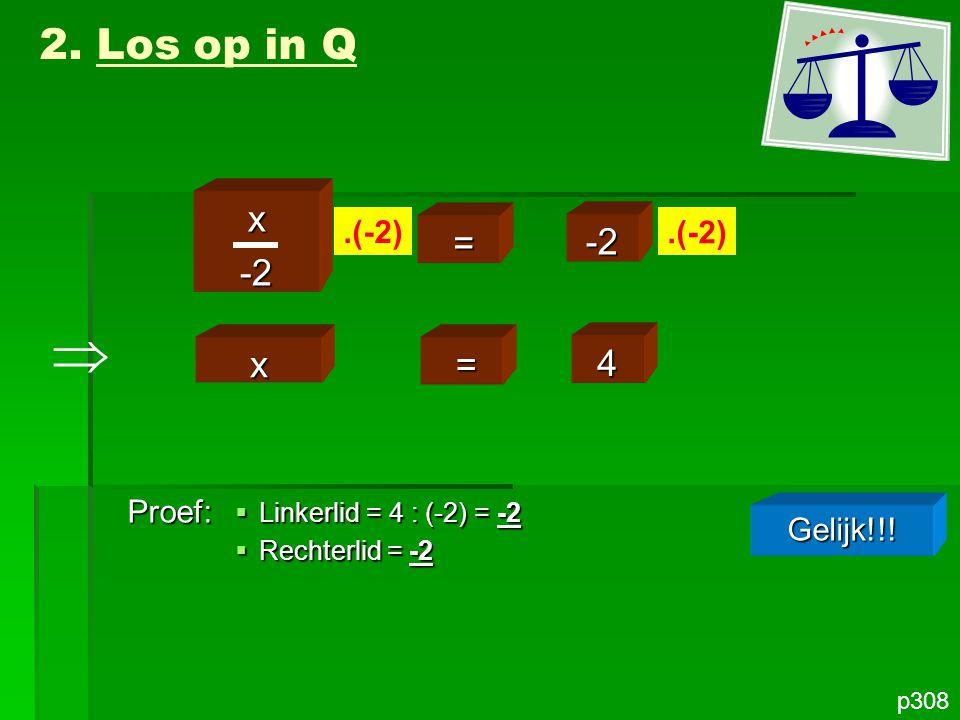  2. Los op in Q x -2 = -2 x = 4 .(-2) .(-2) Proef: Gelijk!!!