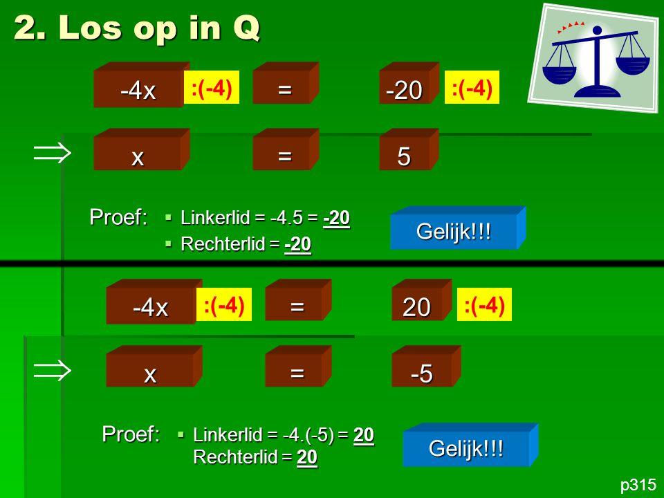   2. Los op in Q -4x = -20 x = 5 -4x = 20 x = -5 :(-4) :(-4) Proef:
