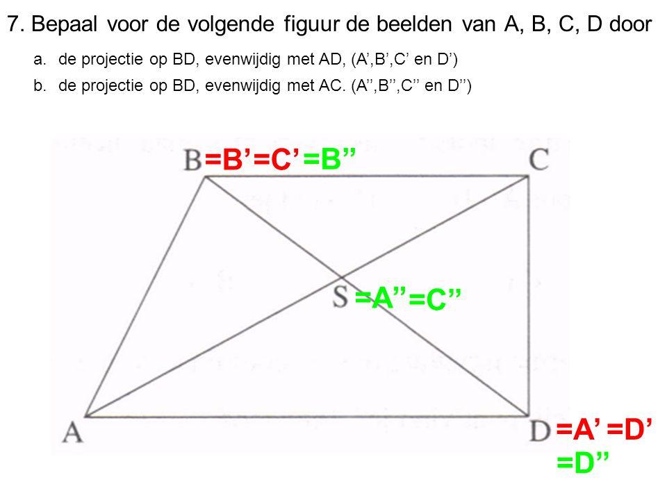 7. Bepaal voor de volgende figuur de beelden van A, B, C, D door