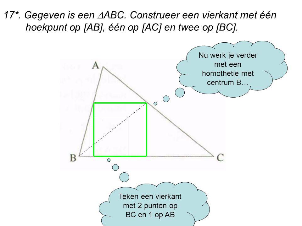 17*. Gegeven is een ABC. Construeer een vierkant met één