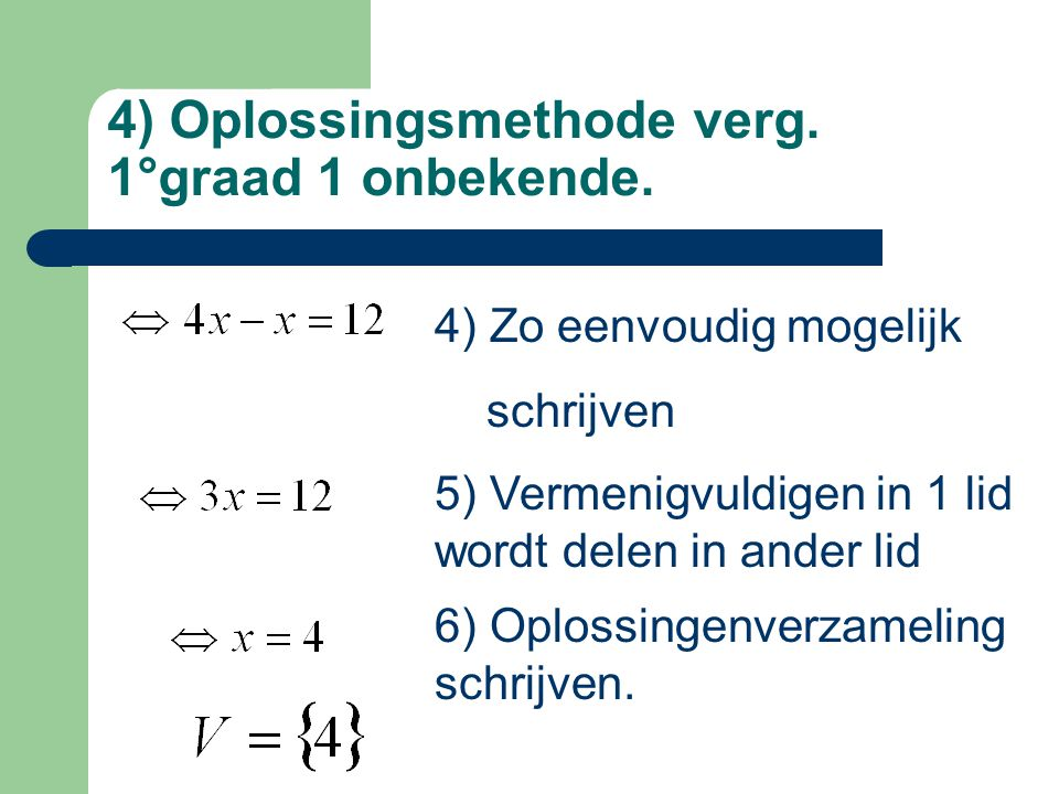 4) Oplossingsmethode verg. 1°graad 1 onbekende.