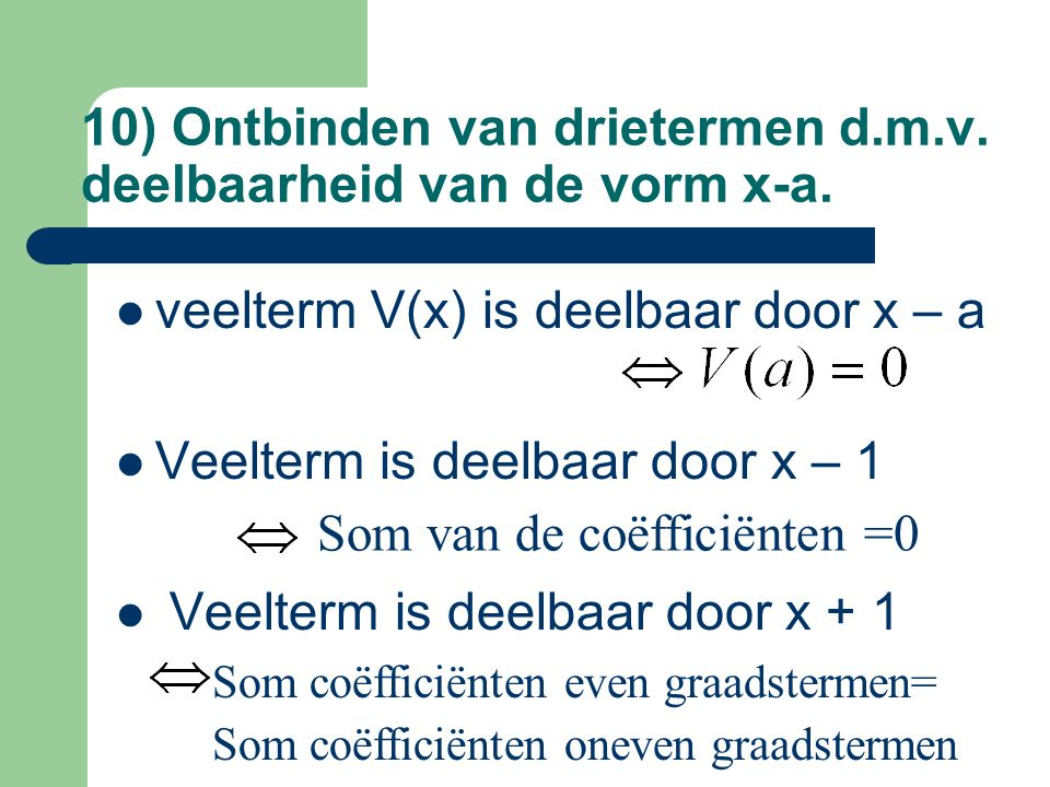 10) Ontbinden van drietermen d.m.v. deelbaarheid van de vorm x-a.
