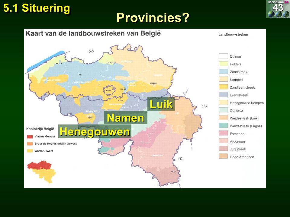 5.1 Situering 43 Provincies Luik Namen Henegouwen