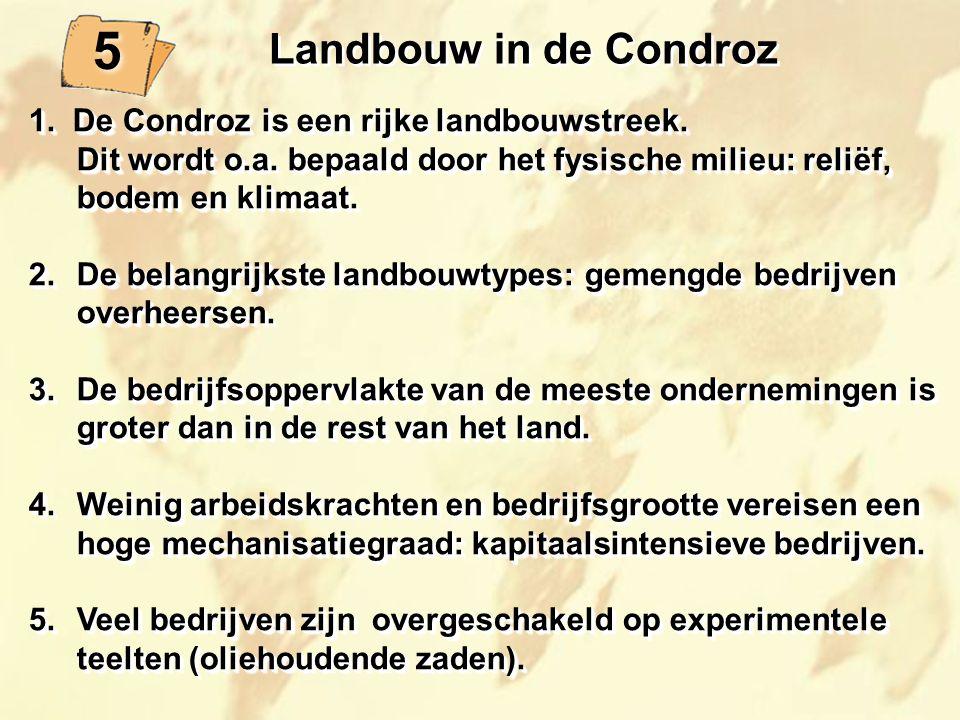 5 Landbouw in de Condroz 1. De Condroz is een rijke landbouwstreek.
