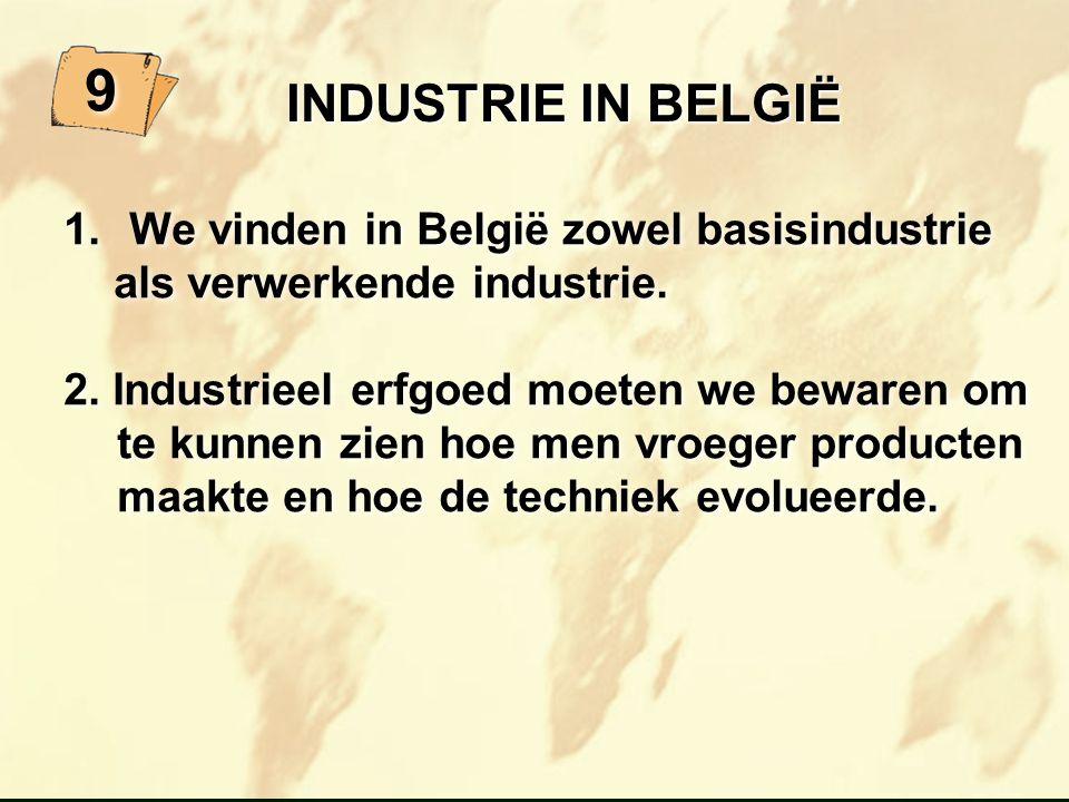 9 INDUSTRIE IN BELGIË We vinden in België zowel basisindustrie