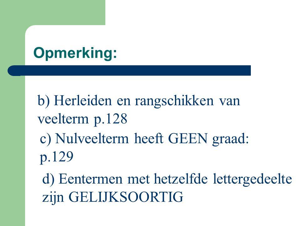 Opmerking: b) Herleiden en rangschikken van veelterm p.128. c) Nulveelterm heeft GEEN graad: p.129.