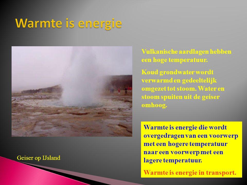 Warmte is energie Vulkanische aardlagen hebben een hoge temperatuur.