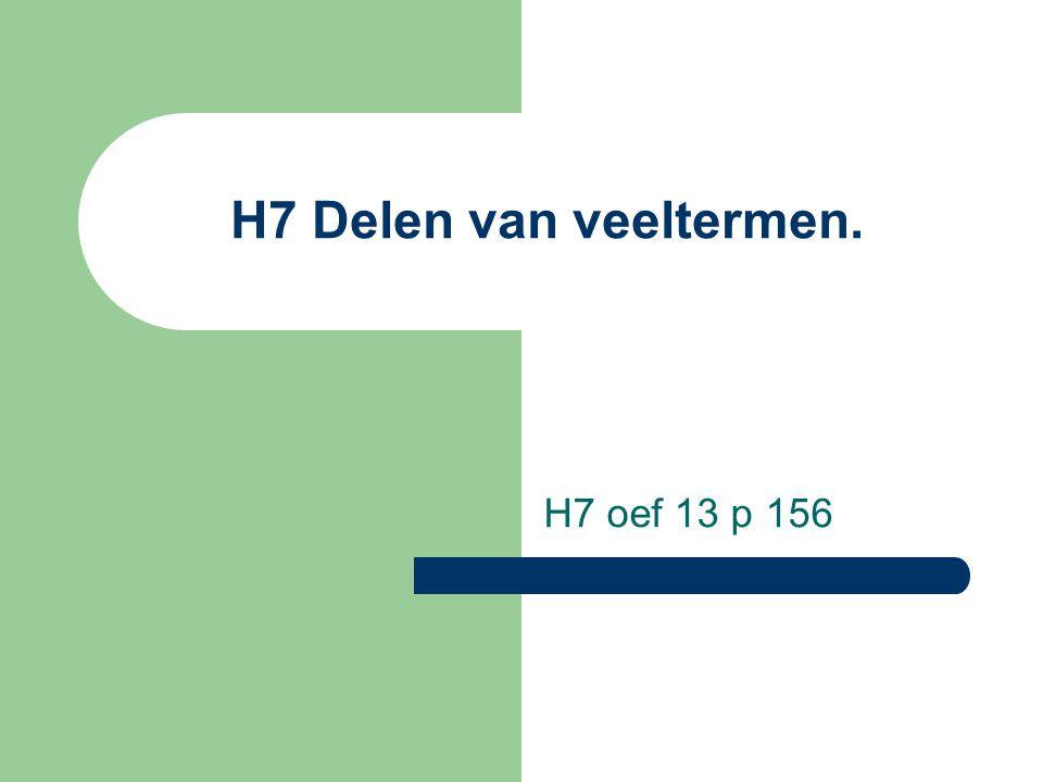 H7 Delen van veeltermen. H7 oef 13 p 156