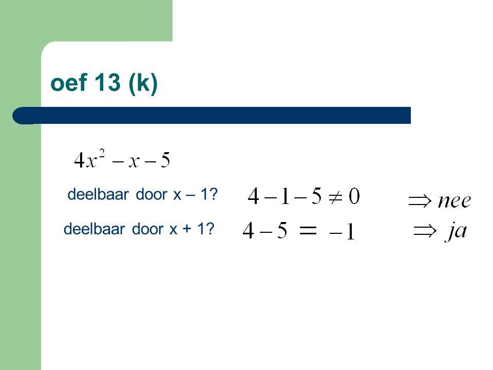 oef 13 (k) deelbaar door x – 1 deelbaar door x + 1 14