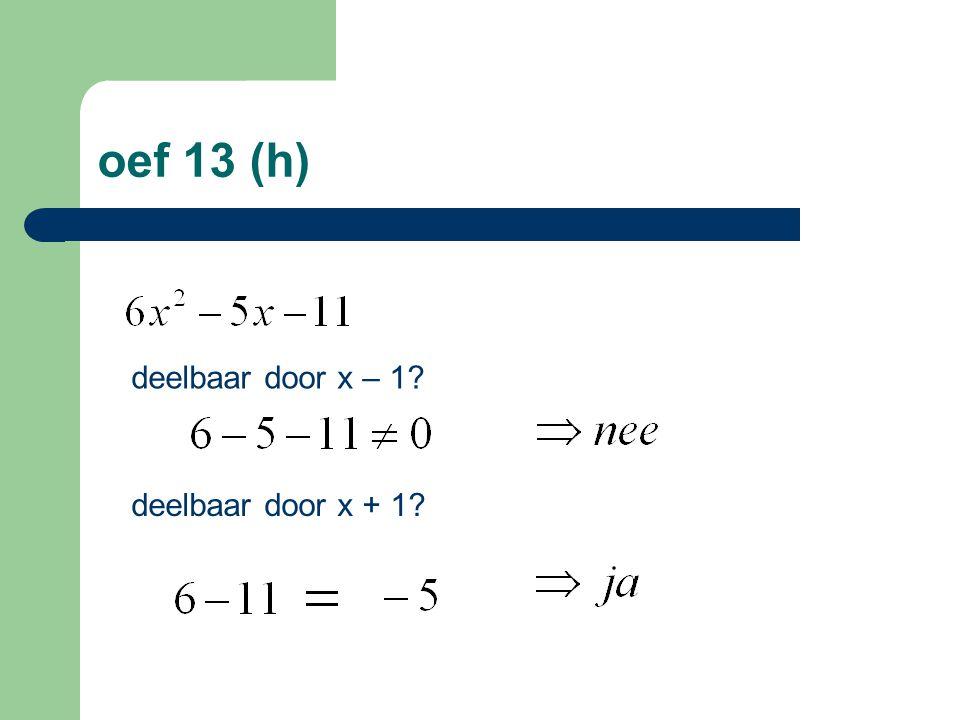 oef 13 (h) deelbaar door x – 1 deelbaar door x + 1