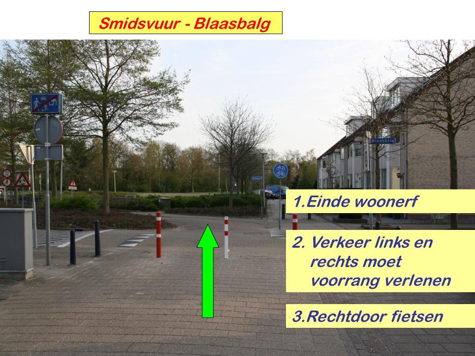 Smidsvuur - Blaasbalg 1.Einde woonerf. 2. Verkeer links en rechts moet voorrang verlenen.