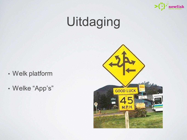 Uitdaging Welk platform Welke App's