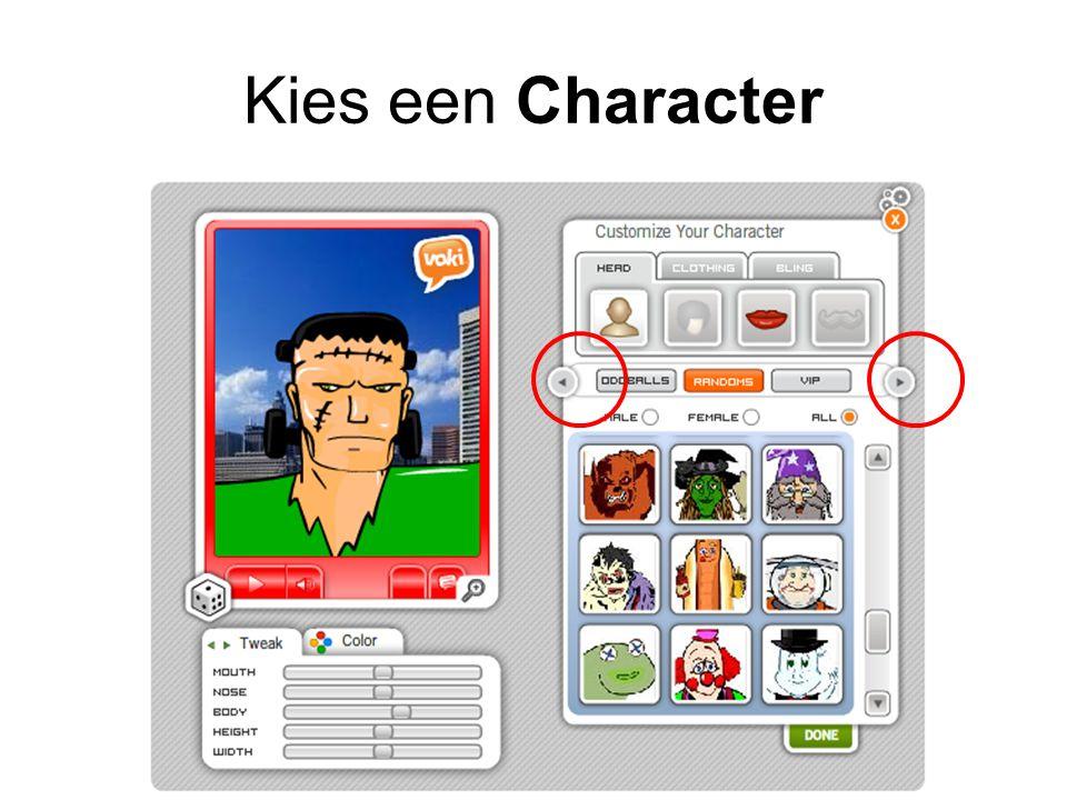 Kies een Character Klik op de pijltjes voor nog meer mogelijkheden!