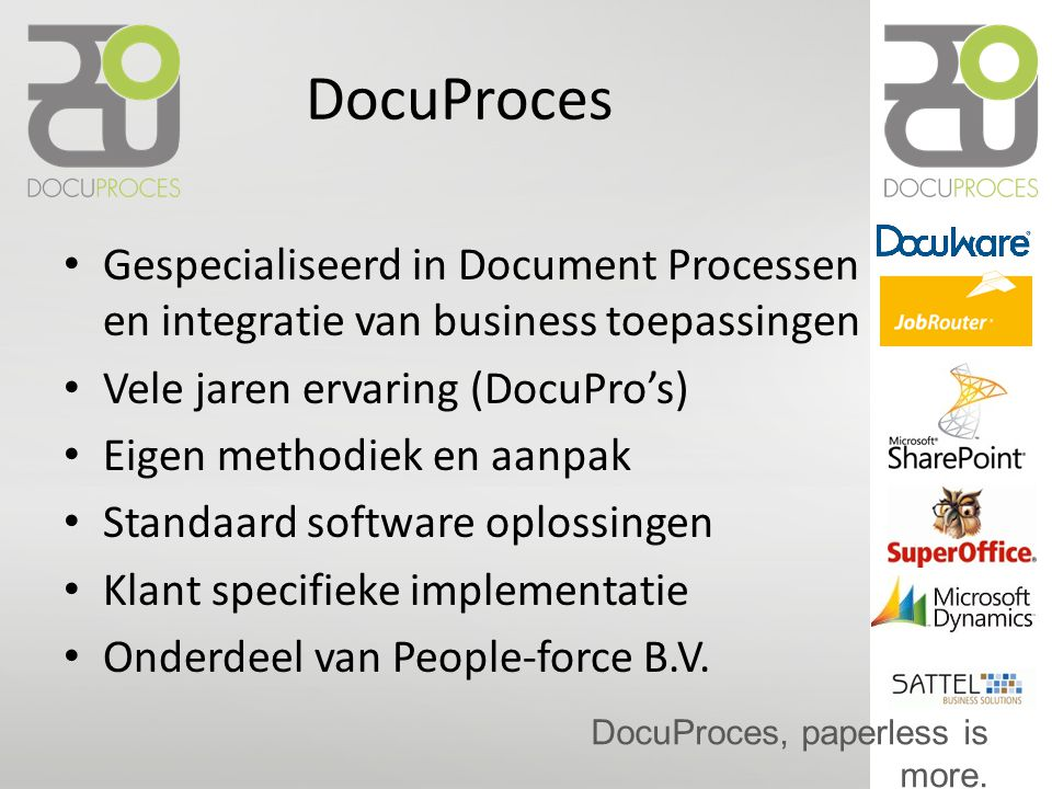 DocuProces Gespecialiseerd in Document Processen en integratie van business toepassingen. Vele jaren ervaring (DocuPro's)