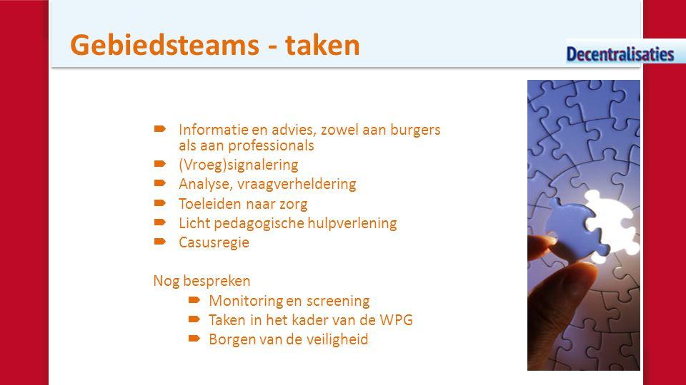 Gebiedsteams - taken Informatie en advies, zowel aan burgers als aan professionals. (Vroeg)signalering.