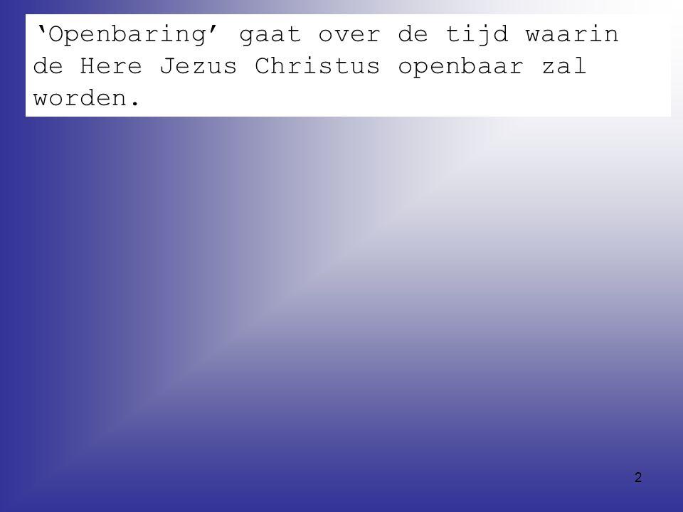 'Openbaring' gaat over de tijd waarin de Here Jezus Christus openbaar zal worden.