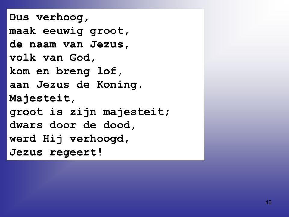 Dus verhoog, maak eeuwig groot, de naam van Jezus, volk van God,