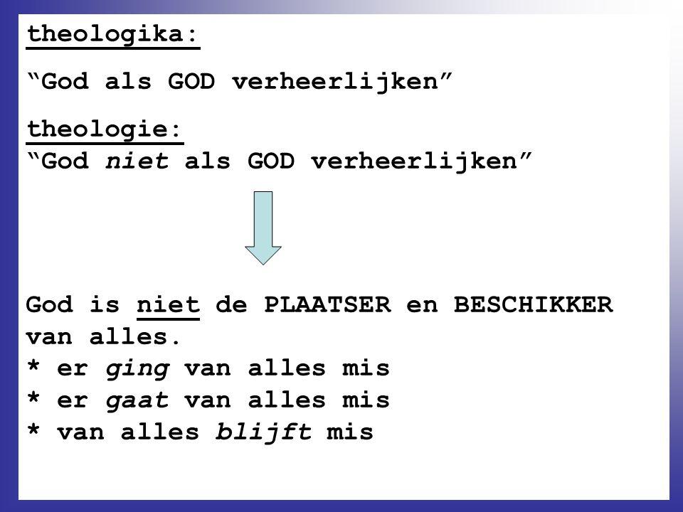 theologika: God als GOD verheerlijken theologie: God niet als GOD verheerlijken