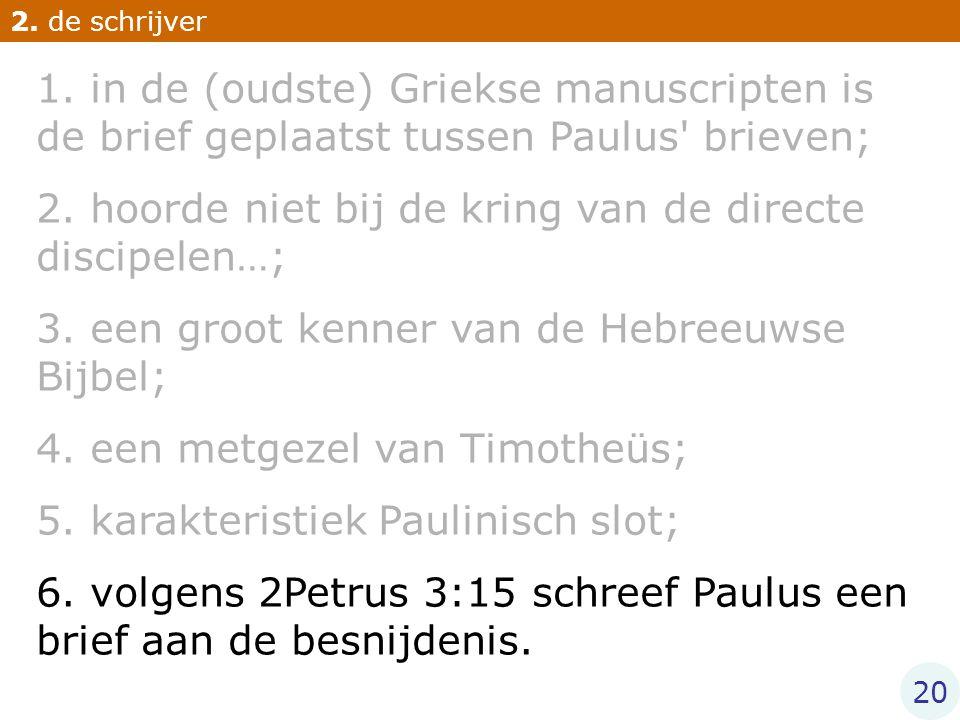 2. hoorde niet bij de kring van de directe discipelen…;