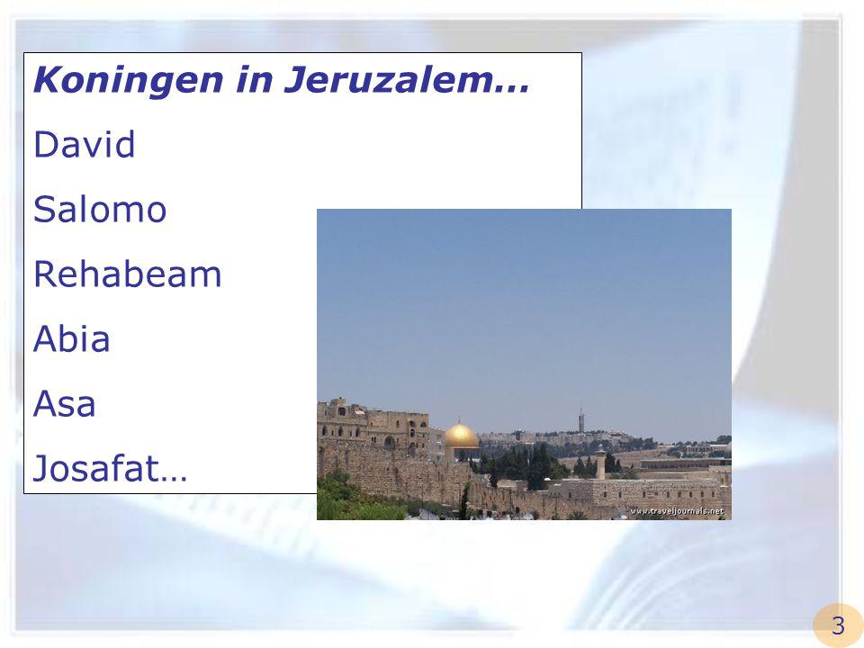 Koningen in Jeruzalem… David Salomo Rehabeam Abia Asa Josafat…