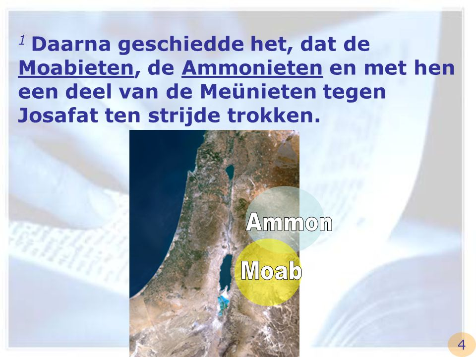 1 Daarna geschiedde het, dat de Moabieten, de Ammonieten en met hen een deel van de Meünieten tegen Josafat ten strijde trokken.