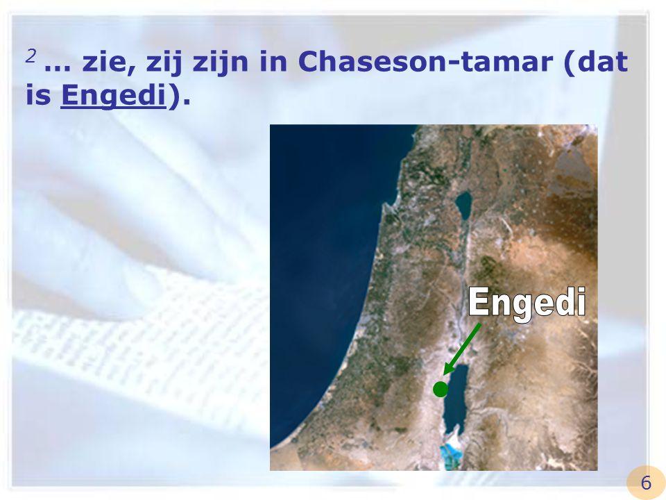 2 … zie, zij zijn in Chaseson-tamar (dat is Engedi).