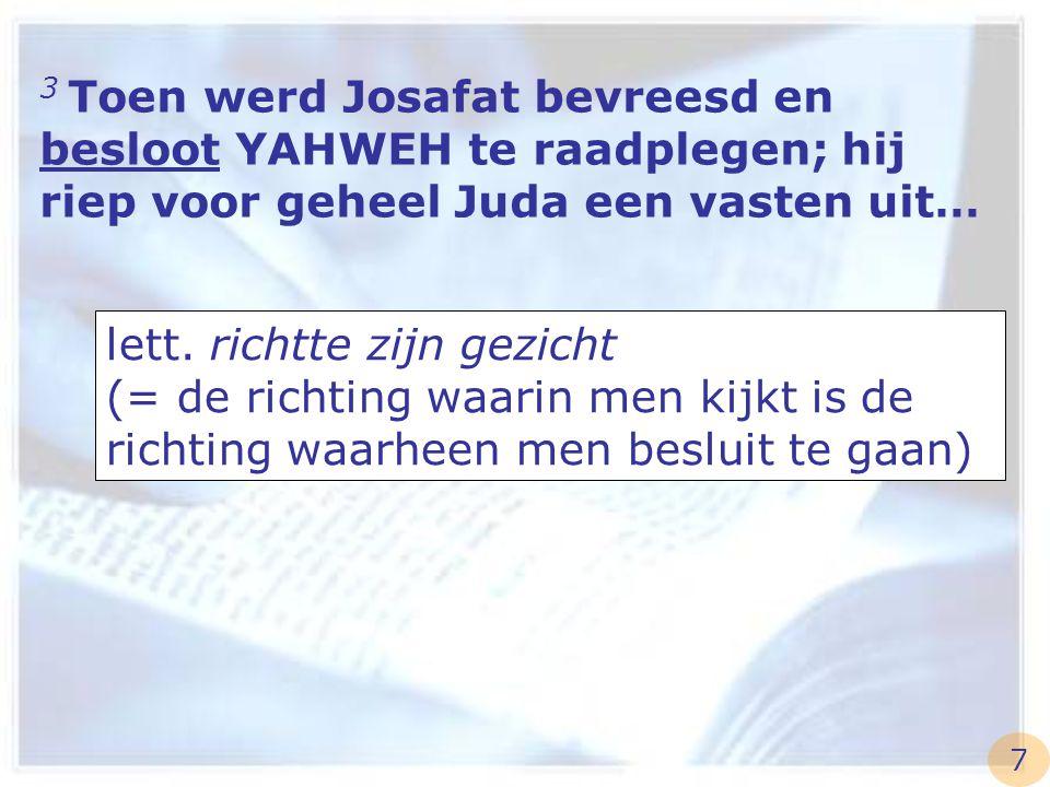 3 Toen werd Josafat bevreesd en besloot YAHWEH te raadplegen; hij riep voor geheel Juda een vasten uit…