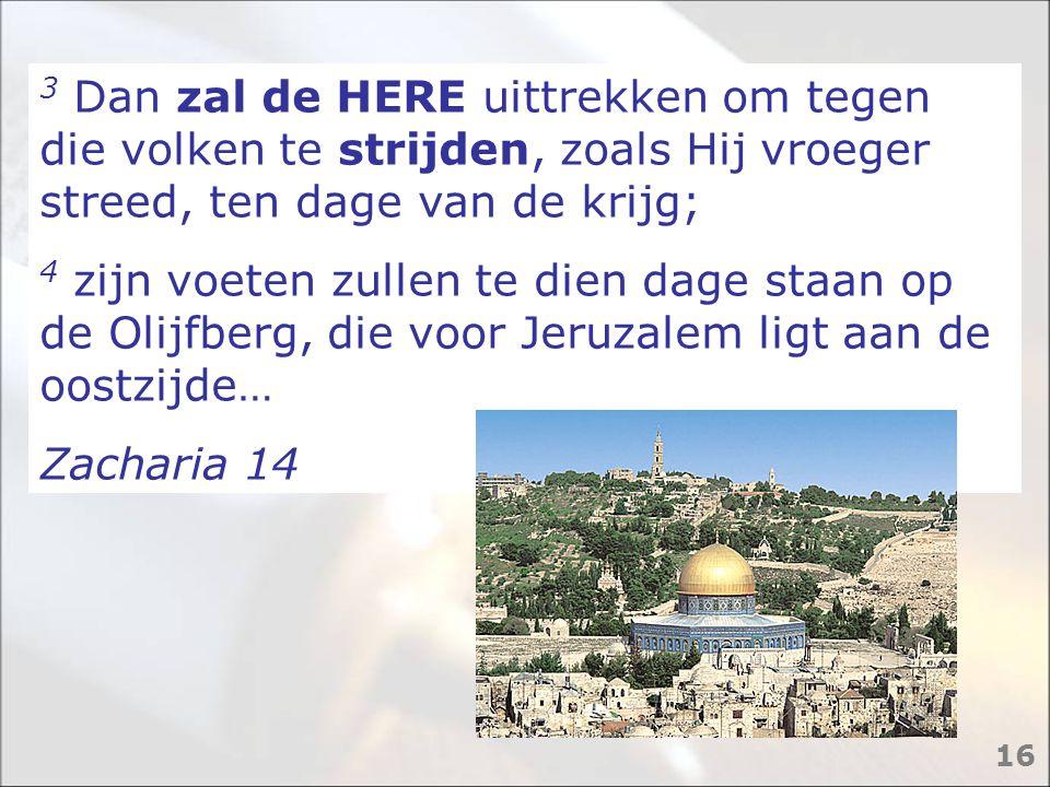 3 Dan zal de HERE uittrekken om tegen die volken te strijden, zoals Hij vroeger streed, ten dage van de krijg;