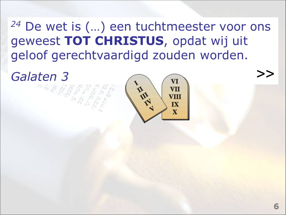 24 De wet is (…) een tuchtmeester voor ons geweest TOT CHRISTUS, opdat wij uit geloof gerechtvaardigd zouden worden.