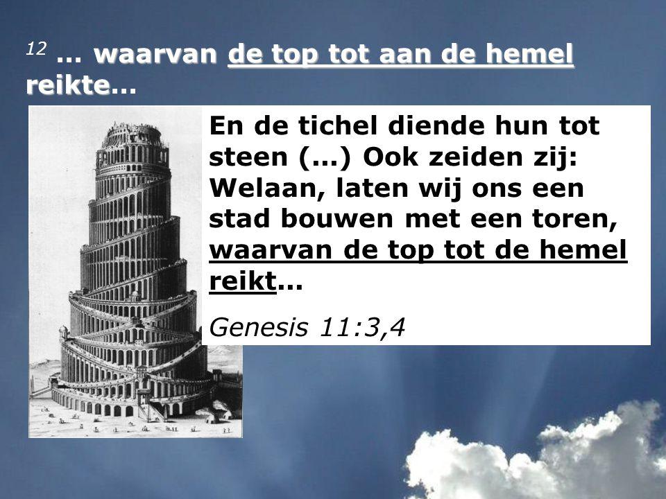 12 ... waarvan de top tot aan de hemel reikte...
