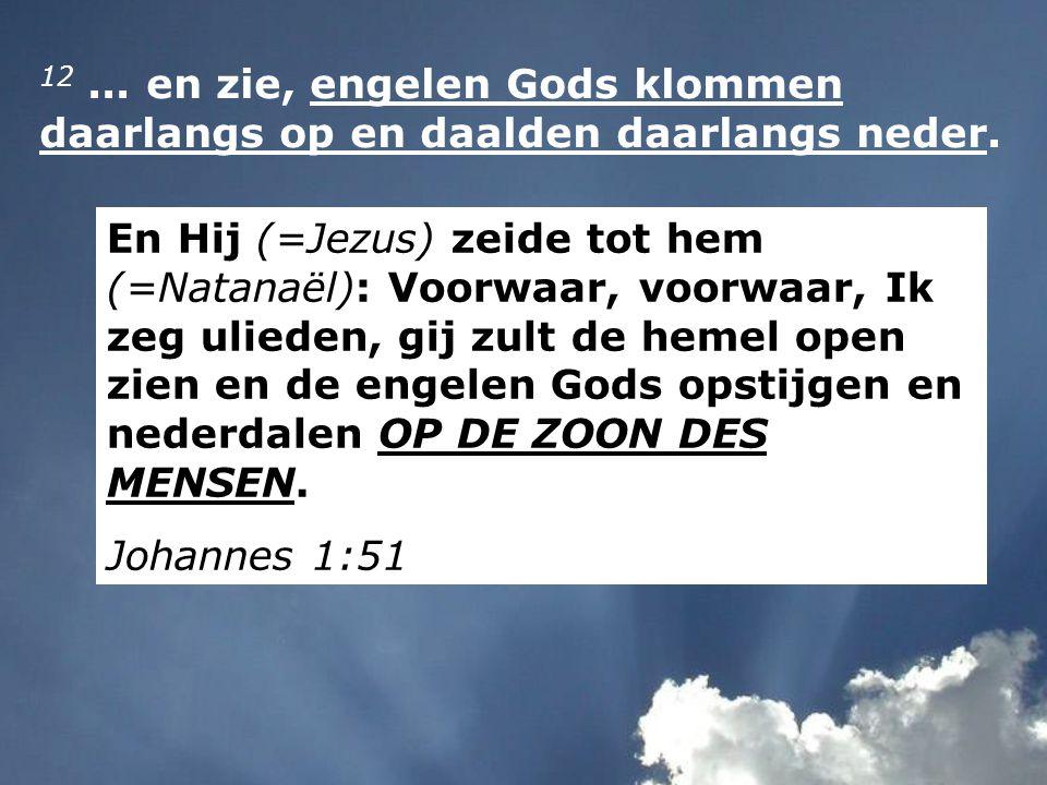 12 ... en zie, engelen Gods klommen daarlangs op en daalden daarlangs neder.