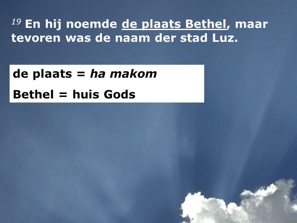 19 En hij noemde de plaats Bethel, maar tevoren was de naam der stad Luz.