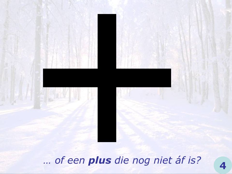 … of een plus die nog niet áf is