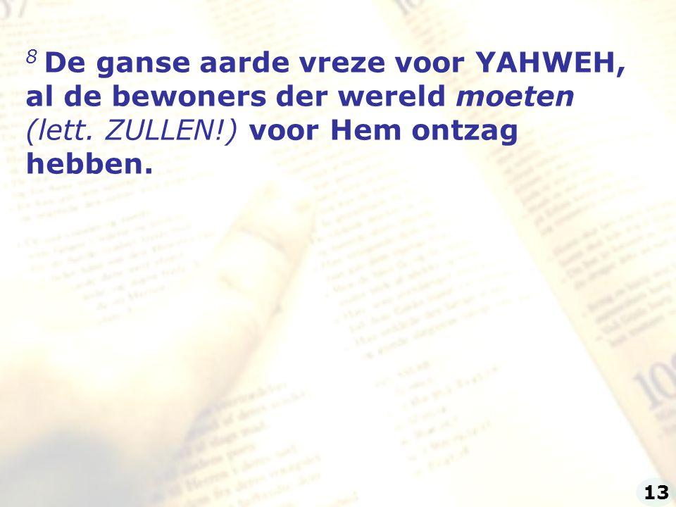 8 De ganse aarde vreze voor YAHWEH,