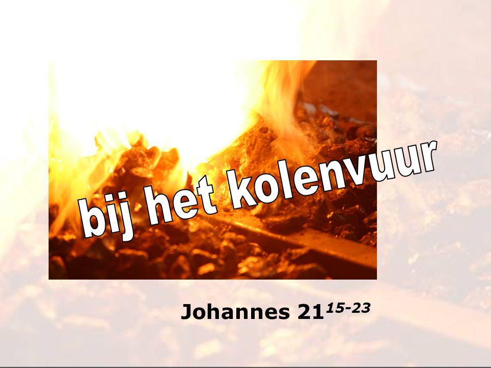 bij het kolenvuur Johannes 2115-23