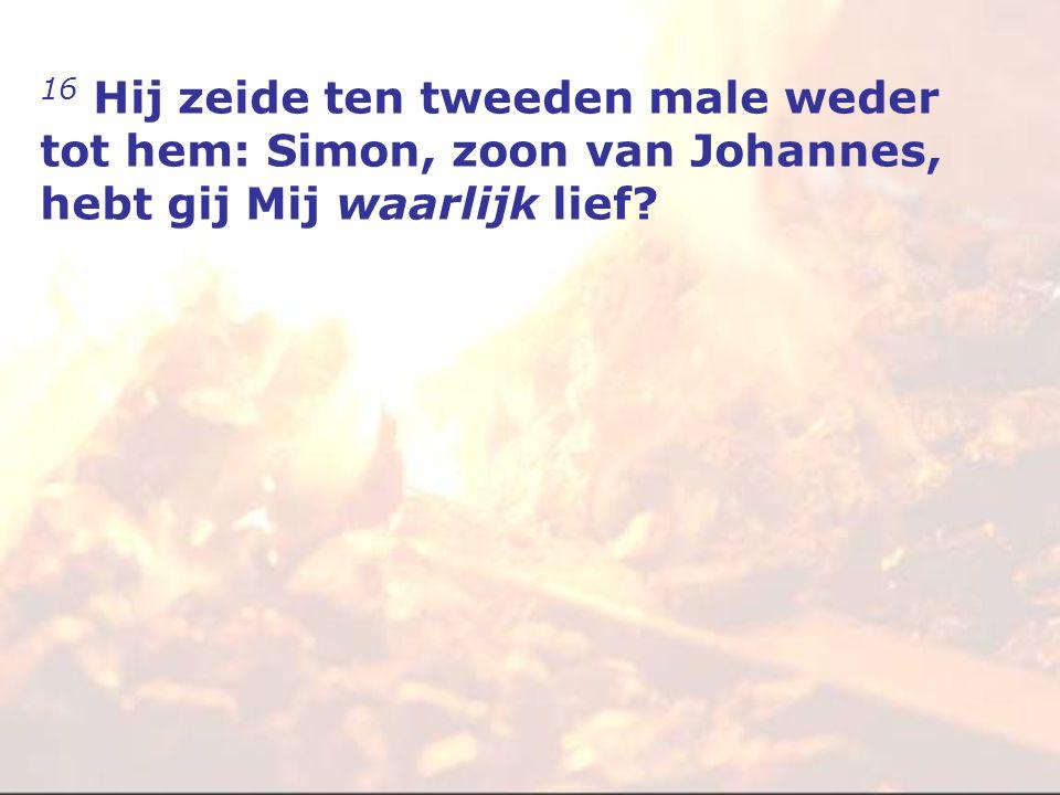 16 Hij zeide ten tweeden male weder tot hem: Simon, zoon van Johannes, hebt gij Mij waarlijk lief